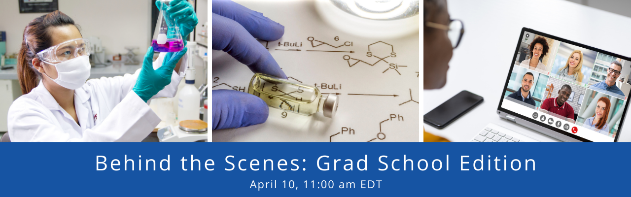 Behind the scenes: Graduate school edition | April 10, 11:00 am - 12:30 pm EDT
